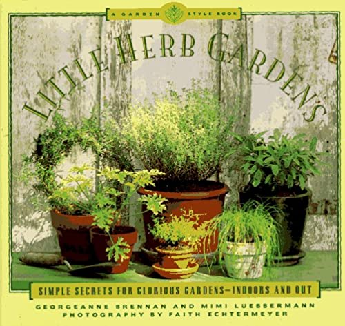 Little Herb Gardens [Simple Secrets for Glorious Gardens--Indoors and Out] (A Garden Style Book)