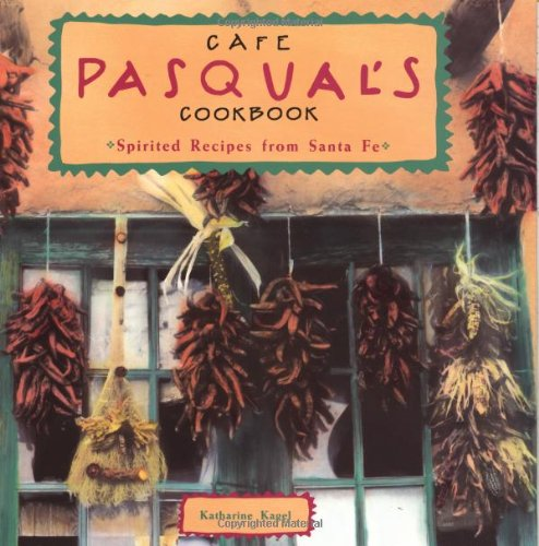 Cafe Pasqual's Cookbook: Spirited Recipes from Santa Fe