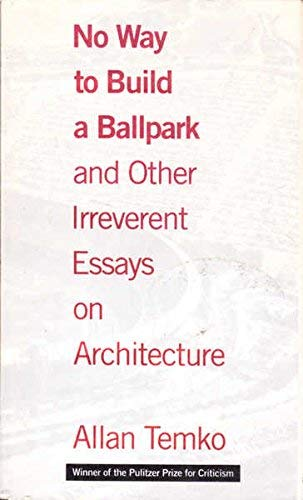 9780811802963: No Way to Build a Ballpark and Other Irreverent Essays on Architecture