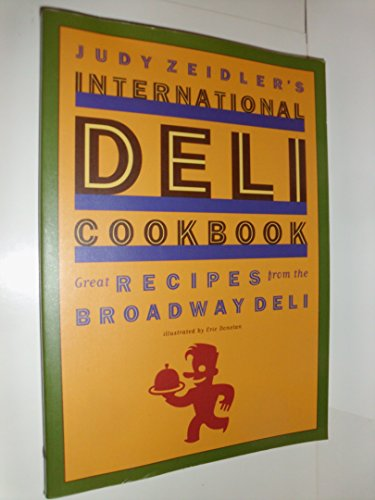 Judy Zeidler's International Deli Cookbook: Great Recipes from the Broadway Deli