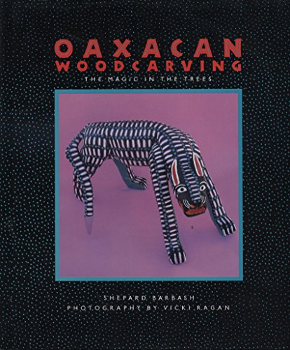 Oaxacan Woodcarving: The Magic in the Trees: Barbash, Shepard