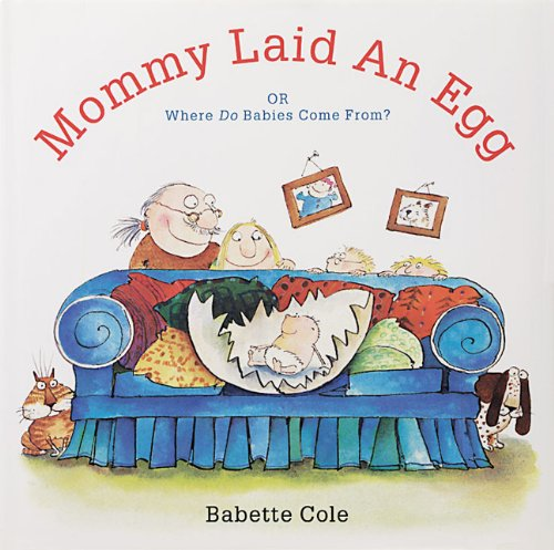 Mommy Laid An Egg: Or, Where Do Babies Come From?: Cole, Babette