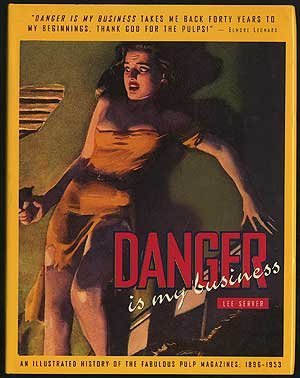 Danger is My Business: An Illustrated History of the Fabulous Pulp Magazines 1896 - 1953: Server, ...