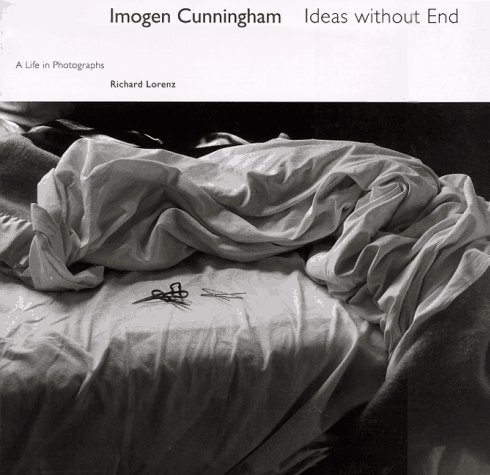 Imogen Cunningham: Ideas without End A Life and Photographs: Lorenz, Richard
