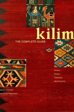Kilim The Complete Guide, History, Pattern , Technique , Identification: Hull, Alastair