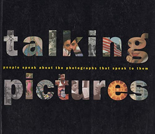 Talking Pictures: People Speak About the Photographs That Speak to Them: Carole Kismaric; Marvin ...