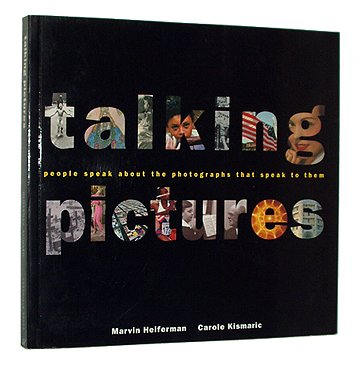 Talking Pictures: People Speak About the Photographs That Speak to Them (9780811803762) by Carole Kismaric; Marvin Heiferman