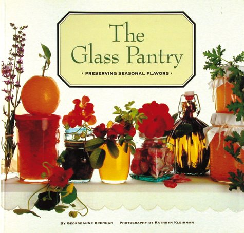 9780811803885: The Glass Pantry (Preserving Seasonal Flavors)