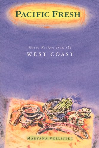 Pacific Fresh: Great Recipes from the West Coast (0811803910) by Maryana Vollstedt