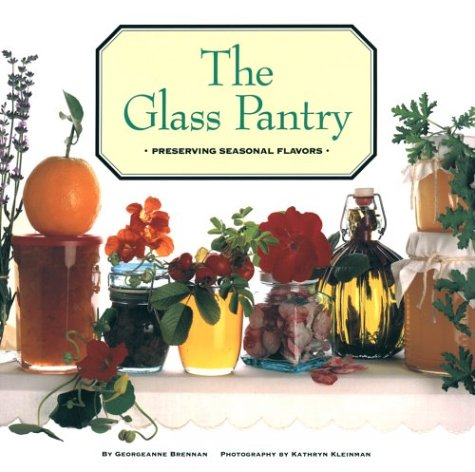9780811803939: The Glass Pantry: Preserving Seasonal Flavors