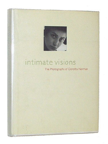 Intimate Visions: The Photography Of Dorothy Norman: Miles Barth