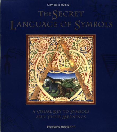 Secret Language of Symbols, The: A Visual Key to Symbols Their Meanings