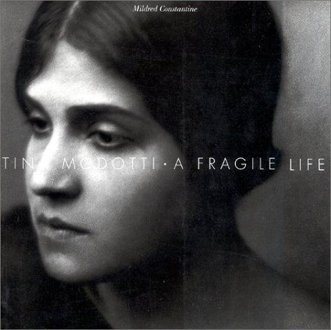 Tina Modotti: A Fragile Life: Mildred Constantine