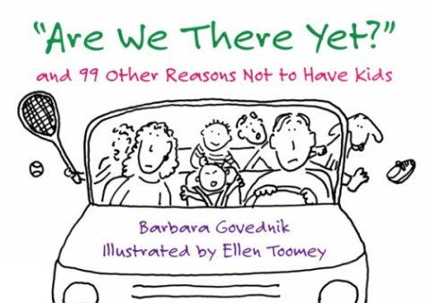 9780811805179: Are We There Yet?: And 99 Other Reasons Not to Have Kids