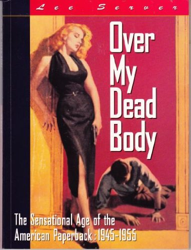 Over My Dead Body - Sensational Age of the American Paperback: 1945-55