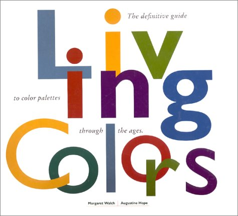 9780811805582: Living Colors: A Designers Guide to 80 Essential Palettes from Ancient to Modern Times