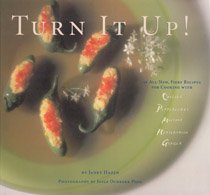Turn It Up!: 50 All-New, Fiery Recipes for Cooking With Chilies, Peppercorns, Mustards, Horseradi...