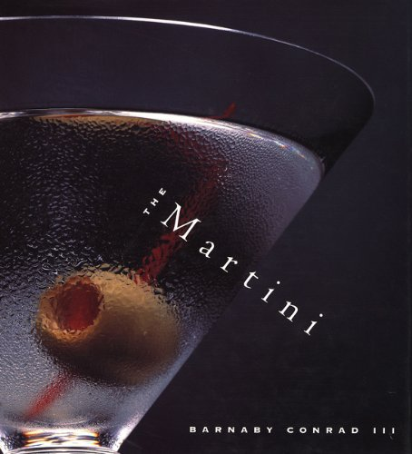 The Martini: An Illustrated History of an American Classic: Conrad, Barnaby