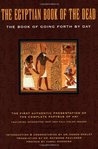 The Egyptian Book of the Dead: The Book of Going Forth by Day: Faulkner, Raymond; Goelet, Ogden; ...