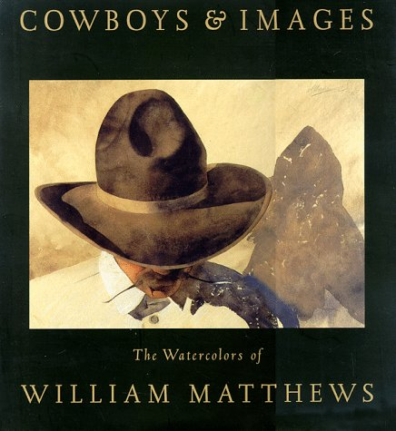 Cowboys & Images: The Watercolors of William Matthews: Matthews, William