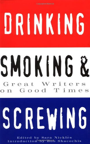 9780811807845: Drinking, Smoking and Screwing: Great Writers on Good Times