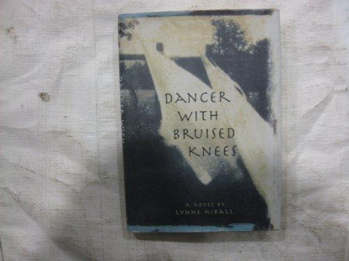 Dancer With Bruised Knees: McFall, Lynne