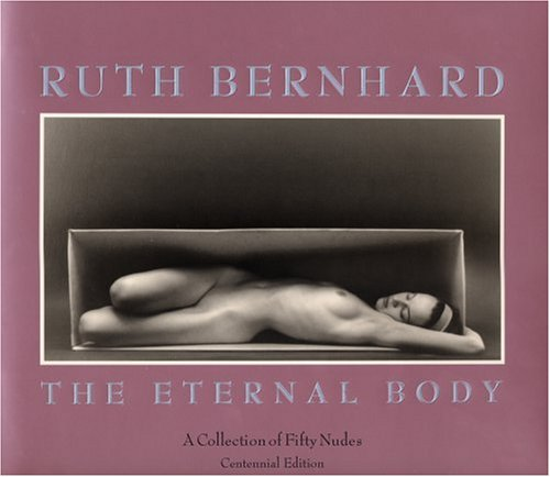 9780811808019: Ruth Bernhard: The Eternal Body: The Eternal Body - A Collection of 50 Nudes