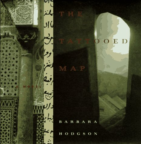 The Tattooed Map: A Novel (0811808173) by Barbara Hodgson