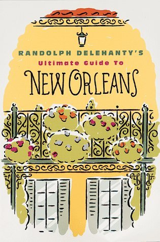 9780811808705: Randolph Delehanty's Ultimate Guide to New Orleans