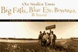 Our Smallest Towns: Big Falls, Blue Eye, Bonanza, & Beyond. Introduction By Garrison Keillor: ...