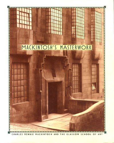 Mackintosh's Masterwork : Charles Rennie Mackintosh and the Glasgow School of Art