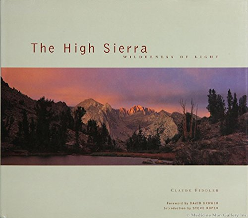 The High Sierra : wilderness of light; [by] Claude Fiddler ; introduction by Steve Roper ; forewo...