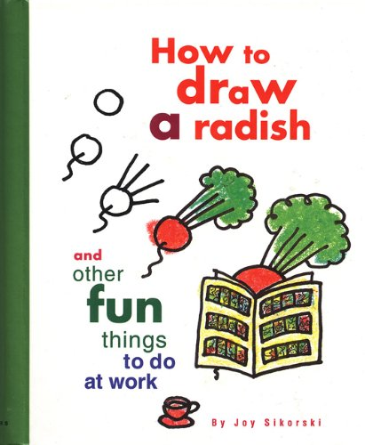 9780811809931: How to Draw a Radish: And Other Fun Things to Do at Work
