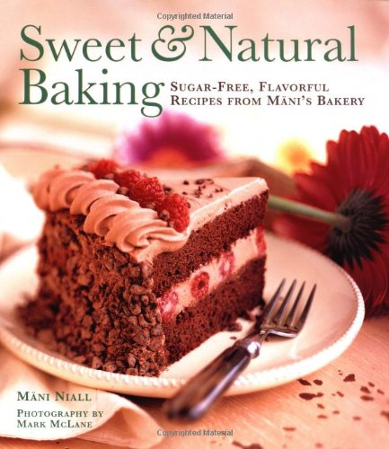 9780811810494: Sweet and Natural Baking: Sugar-free, Flavorful Recipes from Mani's Bakery