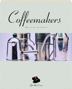 9780811810821: Coffee Makers = Macchine Da Caffe