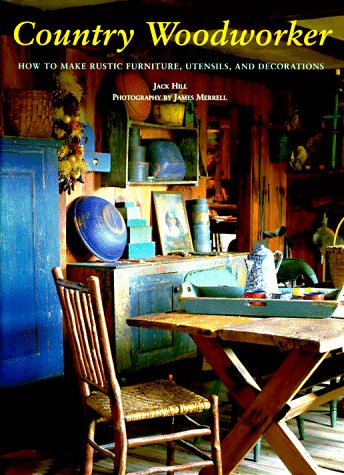 9780811810869: Country Woodworker: How to Make Rustic Furniture, Utensils, and Decorations