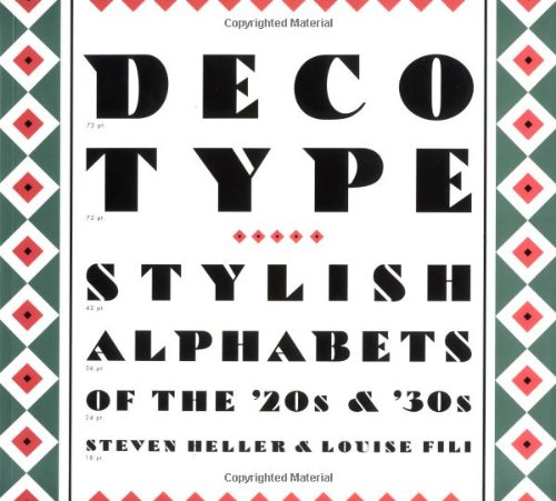 Deco Type: Stylish Alphabets from the '20s and '30s (Art Deco Design): Heller, Steven; Fili...