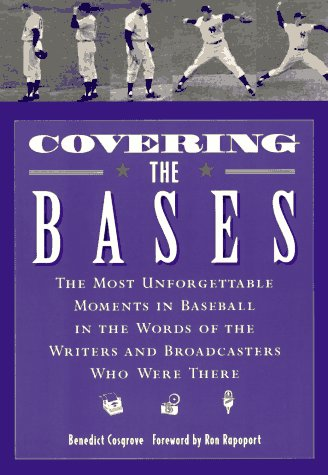 9780811811507: Covering the Bases: The Most Unforgettable Moments in Baseball in the Words of the Writers and Broadcasters Who Were There