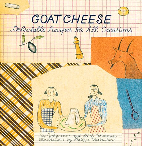 Goat Cheese: Delectable Recipes for All Occasions (Artful Kitchen): Brennan, Ethel; Brennan, ...