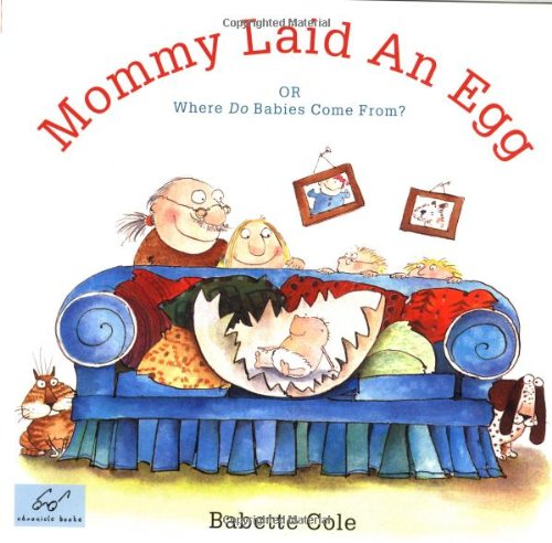 9780811813198: Mommy Laid an Egg!: Or Where Do Babies Come From?