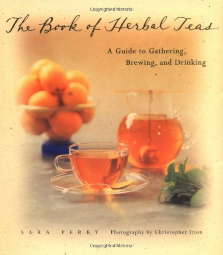 9780811813372: The Book of Herbal Teas: A Guide to Gathering, Brewing, and Drinking