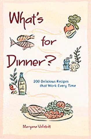 What's for Dinner?: 200 Delicious Recipes That Work Every Time (0811813959) by Maryana Vollstedt
