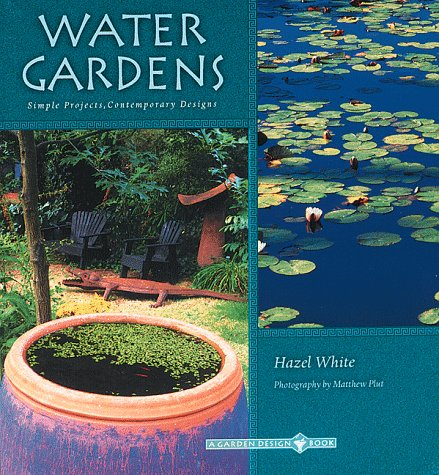 9780811814065: Water Gardens: Simple Projects, Contemporary Designs (The Garden Design Series)
