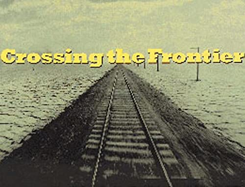 Crossing the Frontier : Photographs of the: Aaron Betsky; Sandra