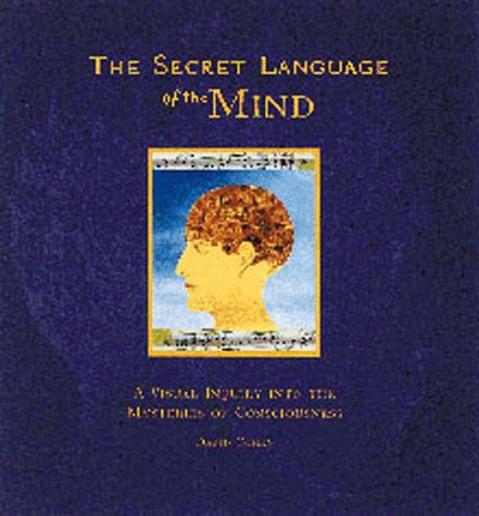 9780811814317: The Secret Language of the Mind: A Visual Inquiry into the Mysteries of Consciousness