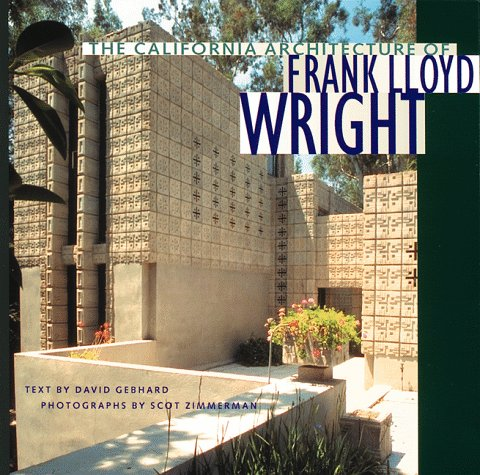 The California Architecture of Frank Lloyd Wright: Gebhard, David