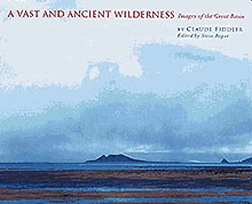 A Vast and Ancient Wilderness: Images of the Great Basin: Fiddler, Claude