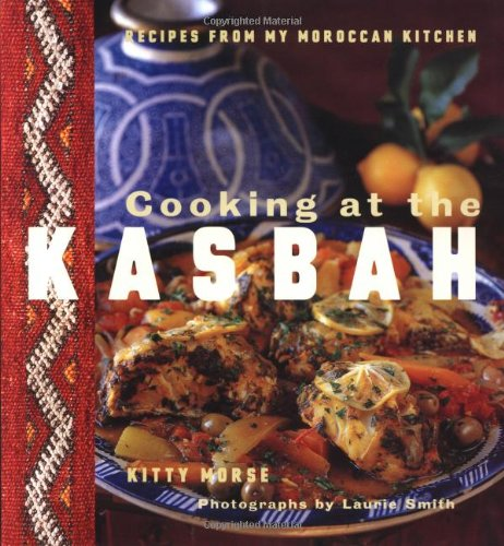 9780811815031: Cooking at the Kasbah: Recipes from My Moroccan Kitchen