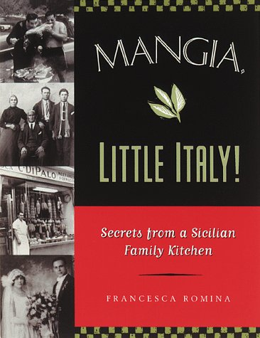 Mangia, Little Italy!: Secrets from a Sicilian Family Kitchen: Romina, Francesca