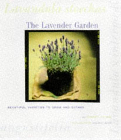 The Lavender Garden: Beautiful Varieties to Grow and Gather: Kourik, Robert.